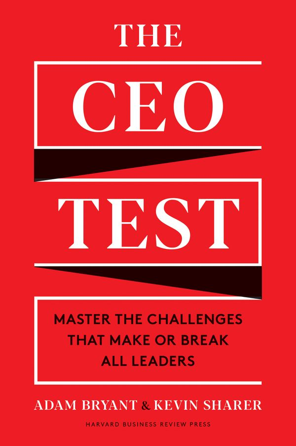 'The CEO Test' by Adam Bryant & Kevin Sharer: How to improve your leadership game
