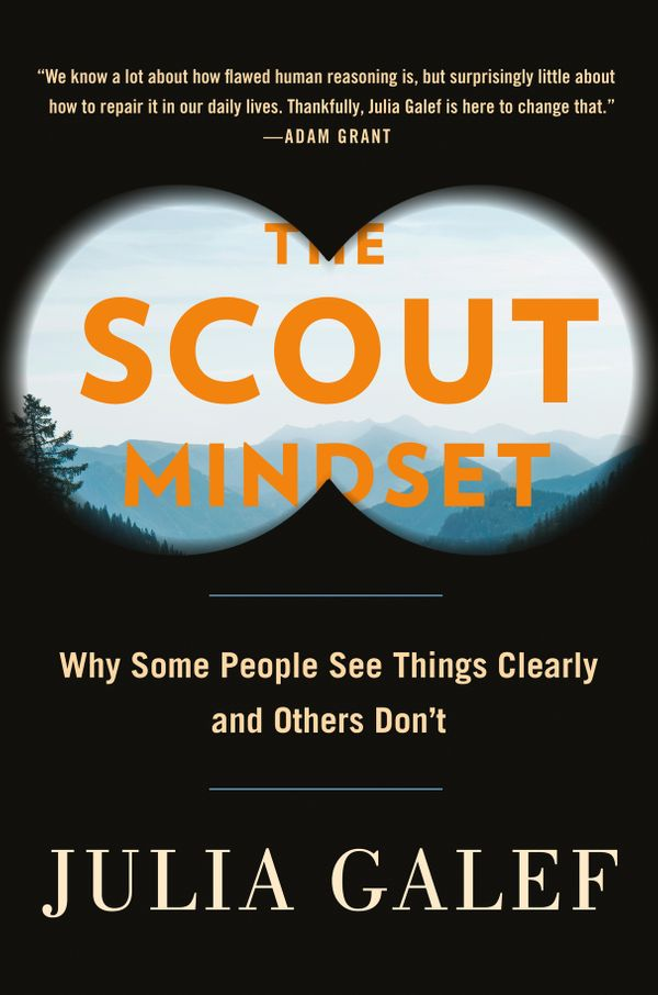 'The Scout Mindset' by Julia Galef: How to make better decisions