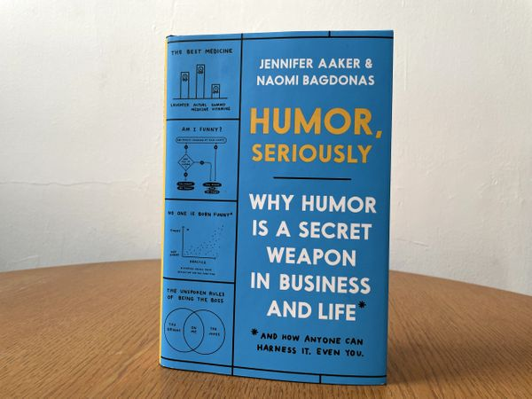 Book Briefing: 'Humor, Seriously' by Jennifer Aaker and Naomi Bagdonas