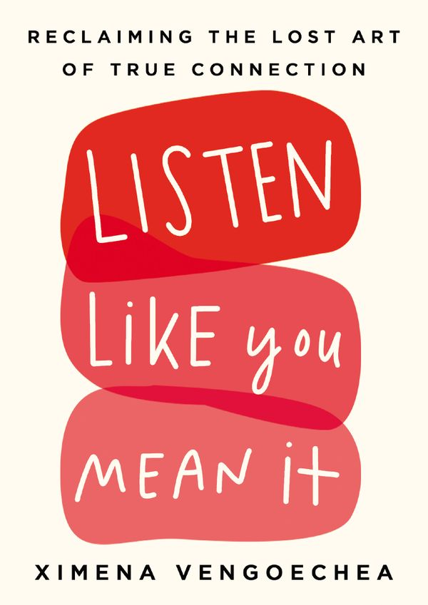 'Listen Like You Mean It' by Ximena Vengoechea: Tactics for listening better